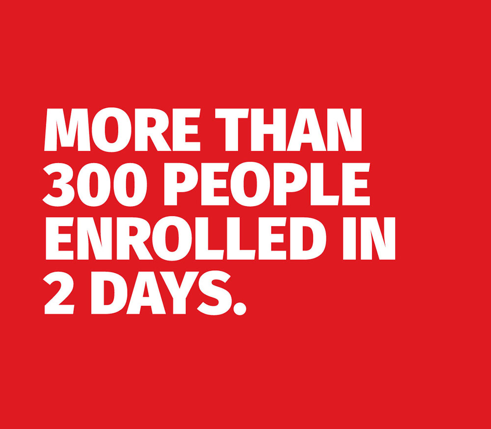 More than 300 people enrolled in 2 days